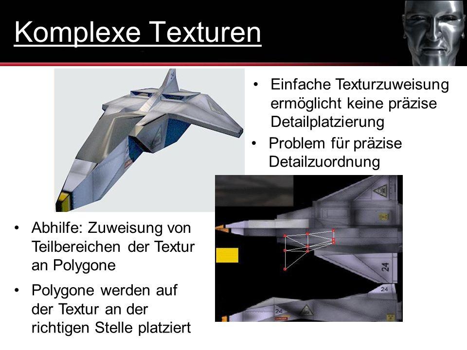 Komplexe Texturen Einfache Texturzuweisung ermöglicht keine präzise Detailplatzierung. Problem für präzise Detailzuordnung.