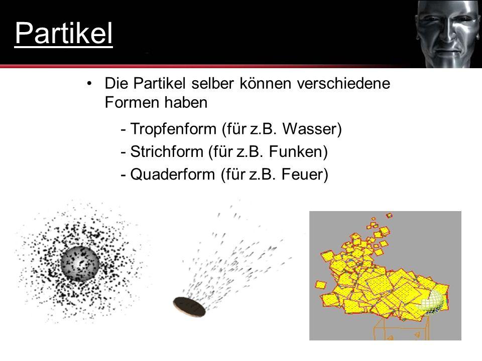 Partikel Die Partikel selber können verschiedene Formen haben
