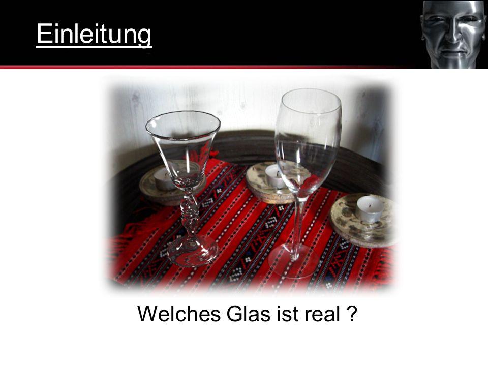Einleitung Welches Glas ist real