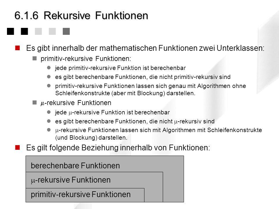 6.1.6 Rekursive Funktionen Es gibt innerhalb der mathematischen Funktionen zwei Unterklassen: primitiv-rekursive Funktionen: