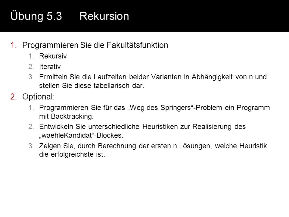 Übung 5.3 Rekursion Programmieren Sie die Fakultätsfunktion Optional: