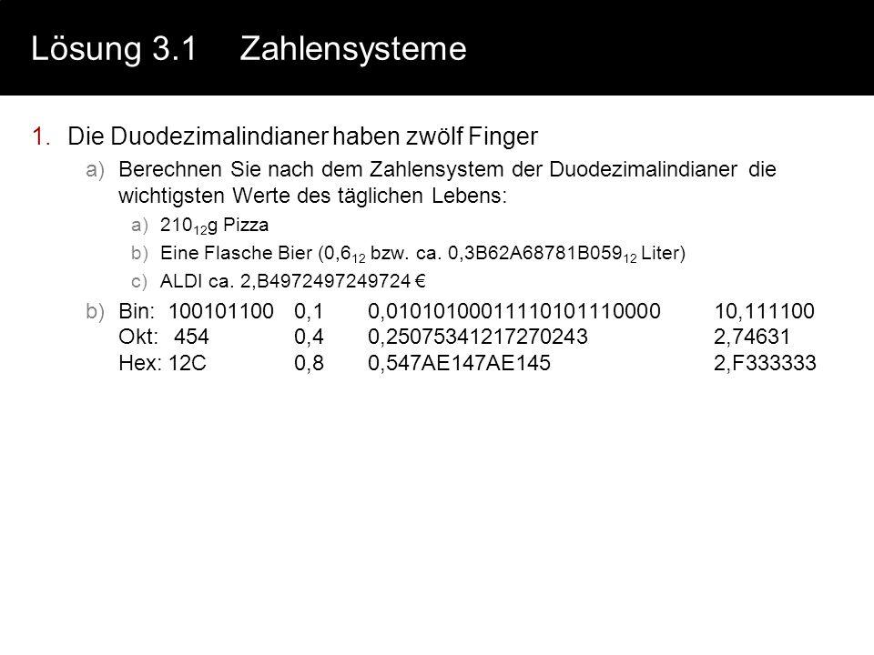 Lösung 3.1 Zahlensysteme Die Duodezimalindianer haben zwölf Finger