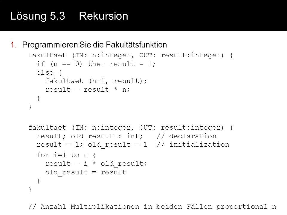 Lösung 5.3 Rekursion Programmieren Sie die Fakultätsfunktion