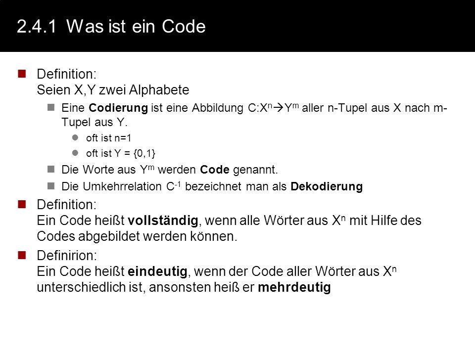 2.4.1 Was ist ein Code Definition: Seien X,Y zwei Alphabete