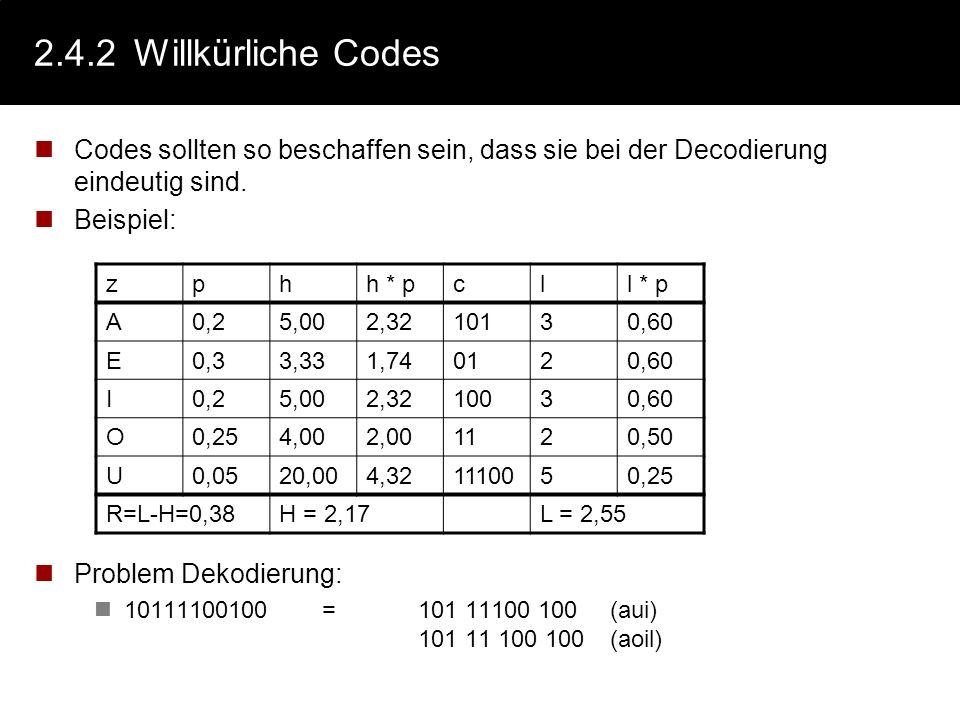 2.4.2 Willkürliche Codes Codes sollten so beschaffen sein, dass sie bei der Decodierung eindeutig sind.
