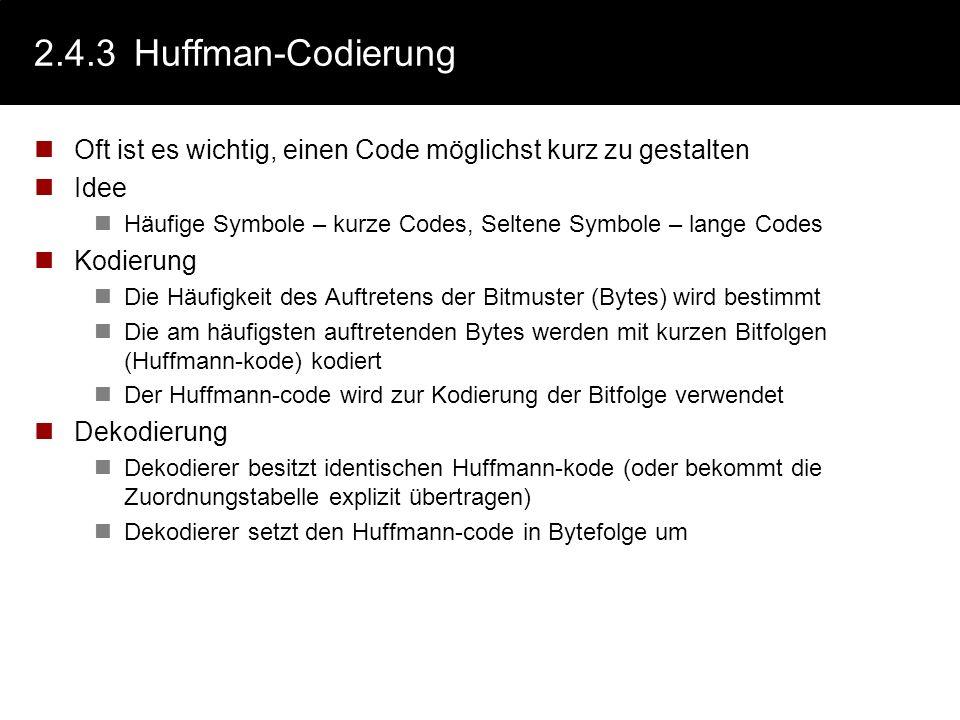 2.4.3 Huffman-Codierung Oft ist es wichtig, einen Code möglichst kurz zu gestalten. Idee.