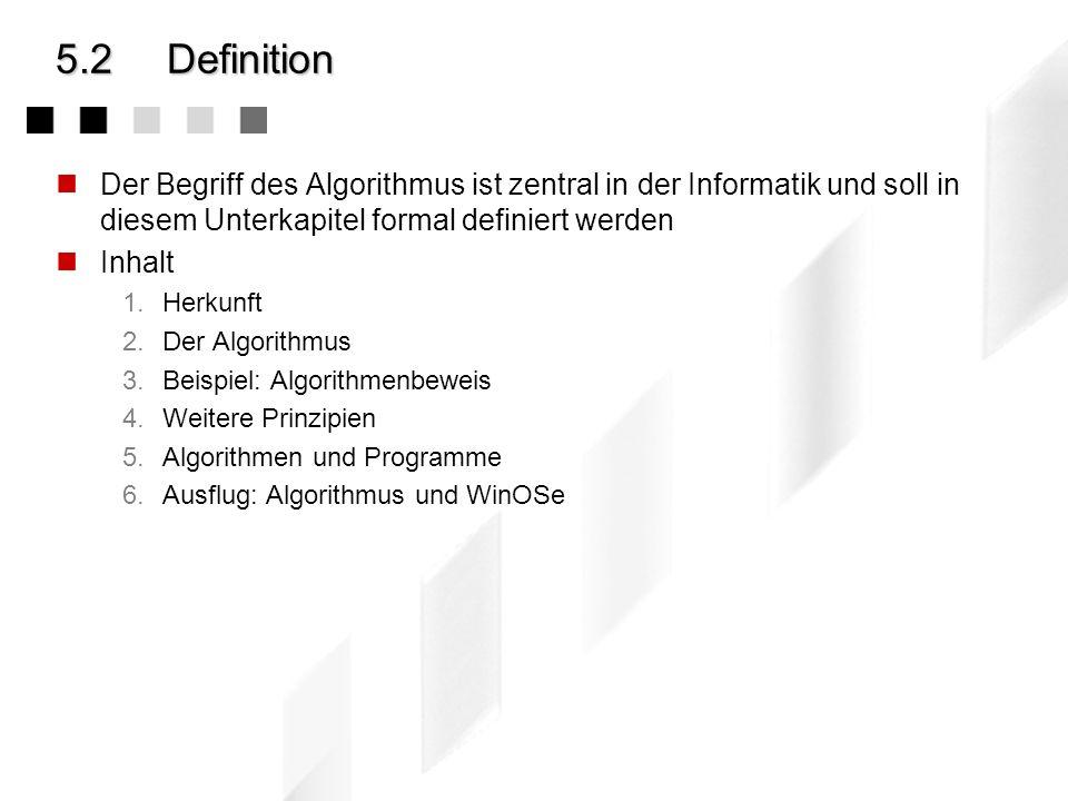 5.2 DefinitionDer Begriff des Algorithmus ist zentral in der Informatik und soll in diesem Unterkapitel formal definiert werden.