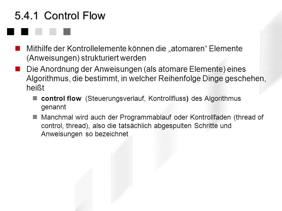 """5.4.1 Control FlowMithilfe der Kontrollelemente können die """"atomaren Elemente (Anweisungen) strukturiert werden."""