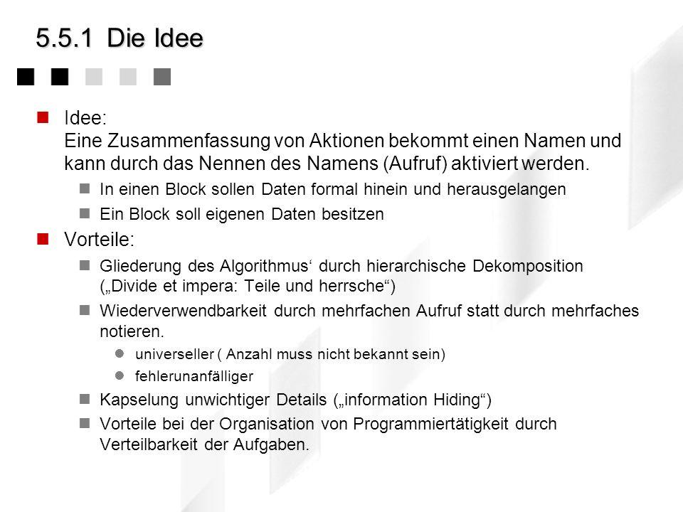 5.5.1 Die IdeeIdee: Eine Zusammenfassung von Aktionen bekommt einen Namen und kann durch das Nennen des Namens (Aufruf) aktiviert werden.