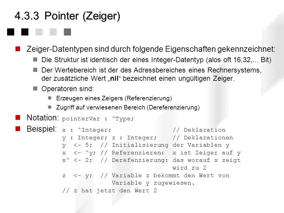 4.3.3 Pointer (Zeiger) Zeiger-Datentypen sind durch folgende Eigenschaften gekennzeichnet: