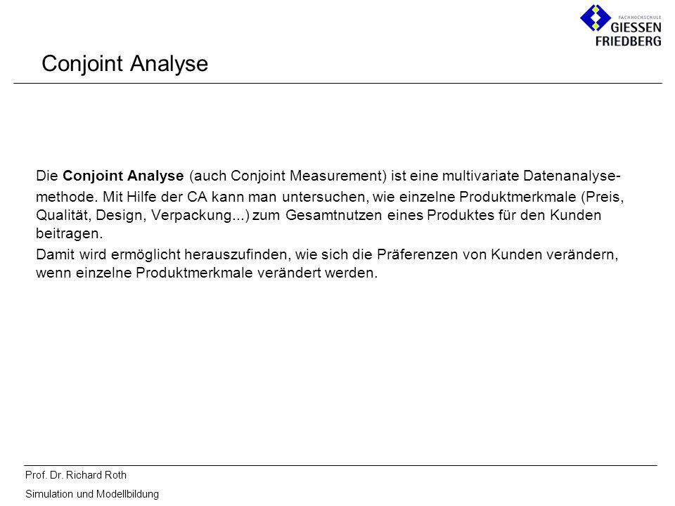 Conjoint Analyse Die Conjoint Analyse (auch Conjoint Measurement) ist eine multivariate Datenanalyse-