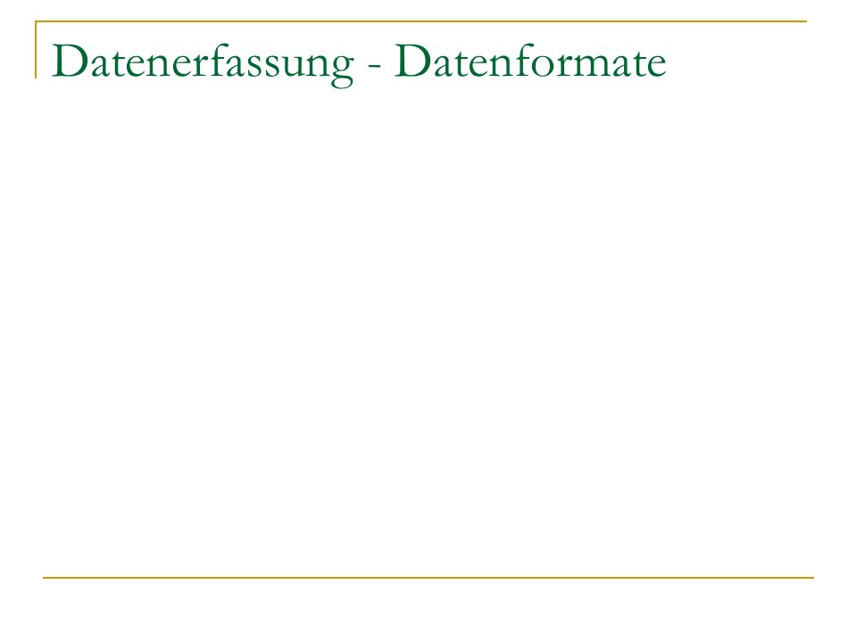 Datenerfassung - Datenformate