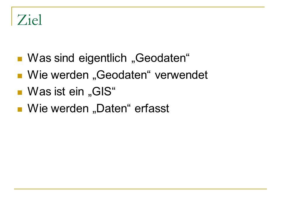 """Ziel Was sind eigentlich """"Geodaten Wie werden """"Geodaten verwendet"""