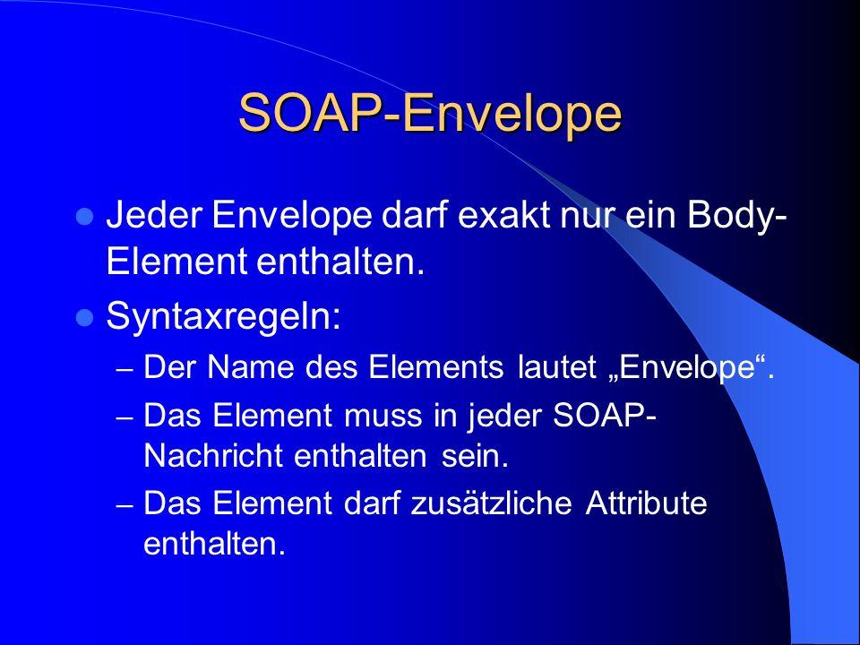 """SOAP-Envelope Jeder Envelope darf exakt nur ein Body-Element enthalten. Syntaxregeln: Der Name des Elements lautet """"Envelope ."""