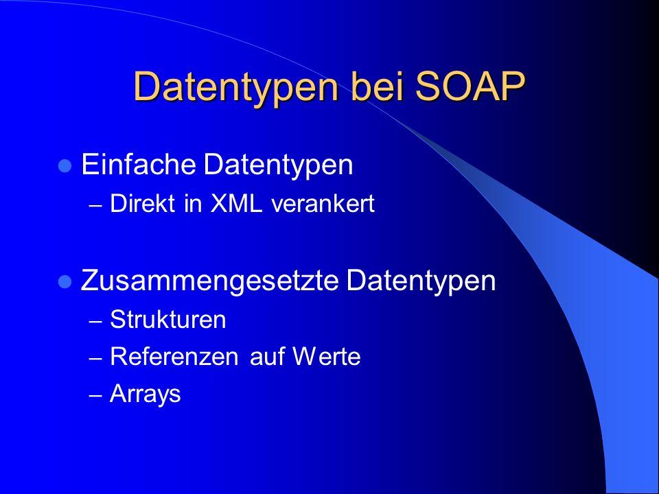 Datentypen bei SOAP Einfache Datentypen Zusammengesetzte Datentypen