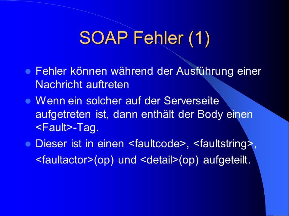 SOAP Fehler (1) Fehler können während der Ausführung einer Nachricht auftreten.