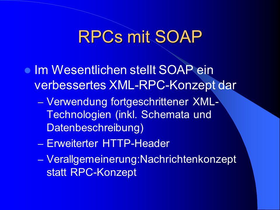 RPCs mit SOAP Im Wesentlichen stellt SOAP ein verbessertes XML-RPC-Konzept dar.