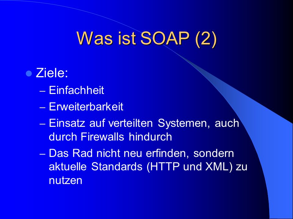 Was ist SOAP (2) Ziele: Einfachheit Erweiterbarkeit
