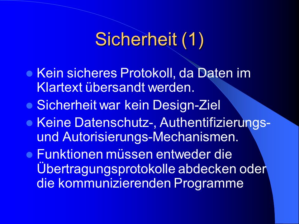 Sicherheit (1) Kein sicheres Protokoll, da Daten im Klartext übersandt werden. Sicherheit war kein Design-Ziel.