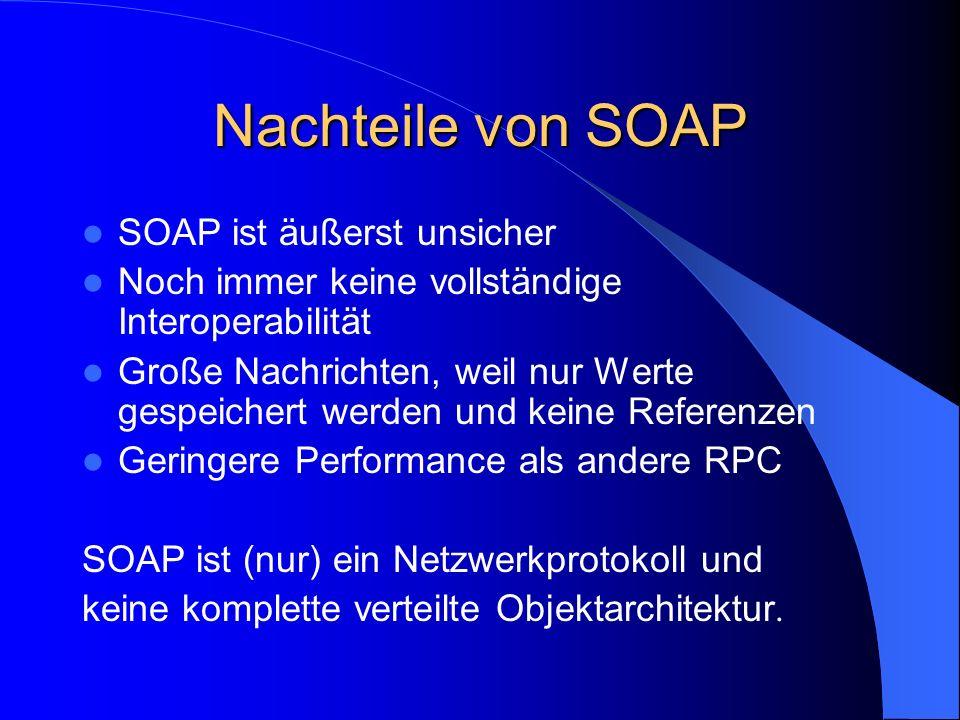 Nachteile von SOAP SOAP ist äußerst unsicher