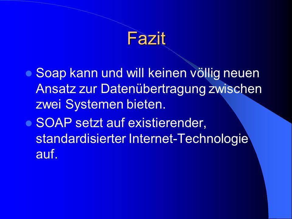 Fazit Soap kann und will keinen völlig neuen Ansatz zur Datenübertragung zwischen zwei Systemen bieten.