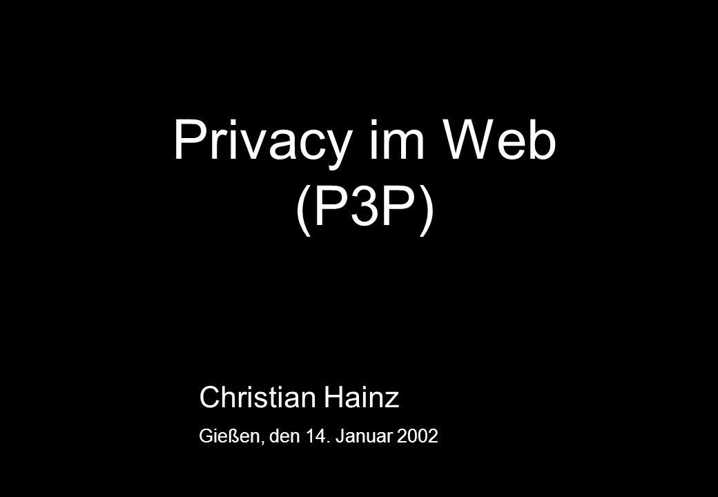 Privacy im Web (P3P) Christian Hainz Gießen, den 14. Januar 2002