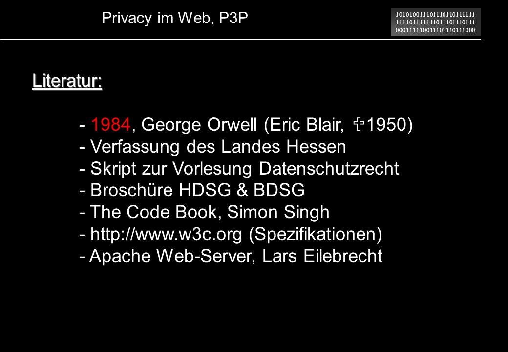 Privacy im Web, P3P Literatur: - 1984, George Orwell (Eric Blair, U1950) - Verfassung des Landes Hessen.