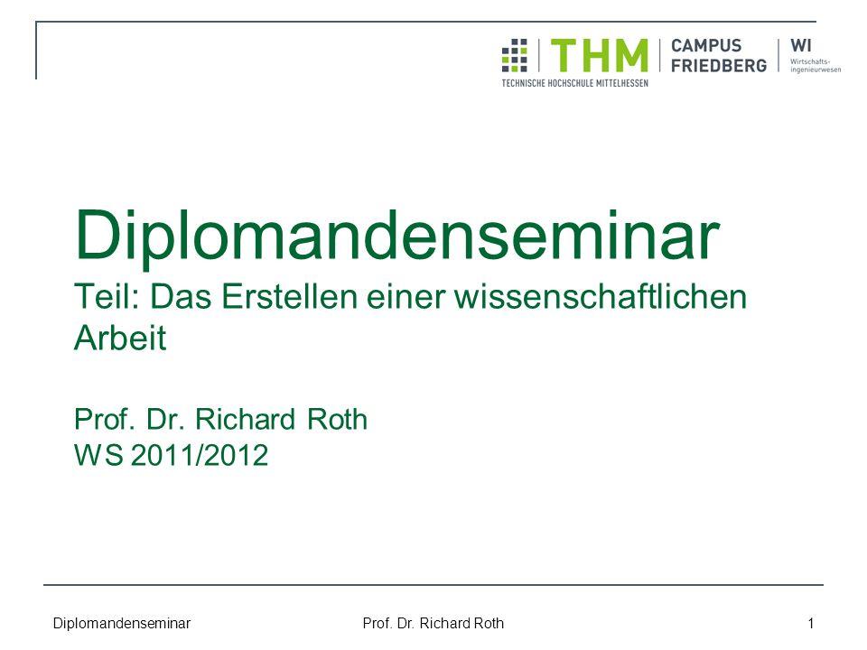 Diplomandenseminar Teil: Das Erstellen einer wissenschaftlichen Arbeit Prof. Dr. Richard Roth WS 2011/2012