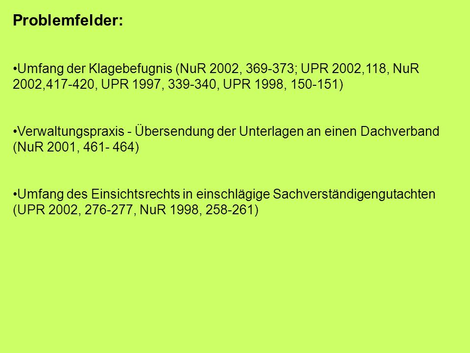 Problemfelder: Umfang der Klagebefugnis (NuR 2002, 369-373; UPR 2002,118, NuR 2002,417-420, UPR 1997, 339-340, UPR 1998, 150-151)