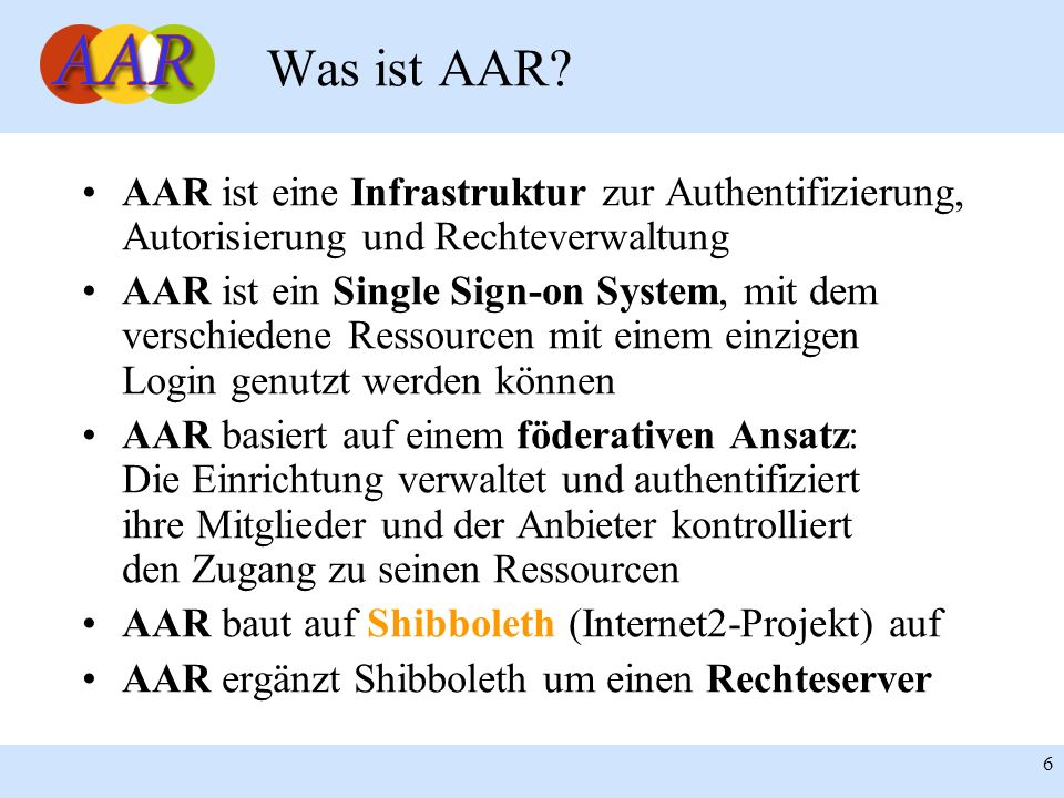 Was ist AAR AAR ist eine Infrastruktur zur Authentifizierung, Autorisierung und Rechteverwaltung.
