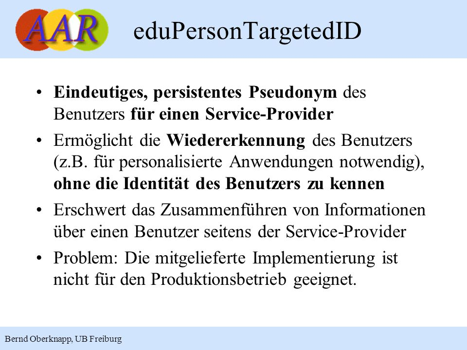 eduPersonTargetedID Eindeutiges, persistentes Pseudonym des Benutzers für einen Service-Provider.