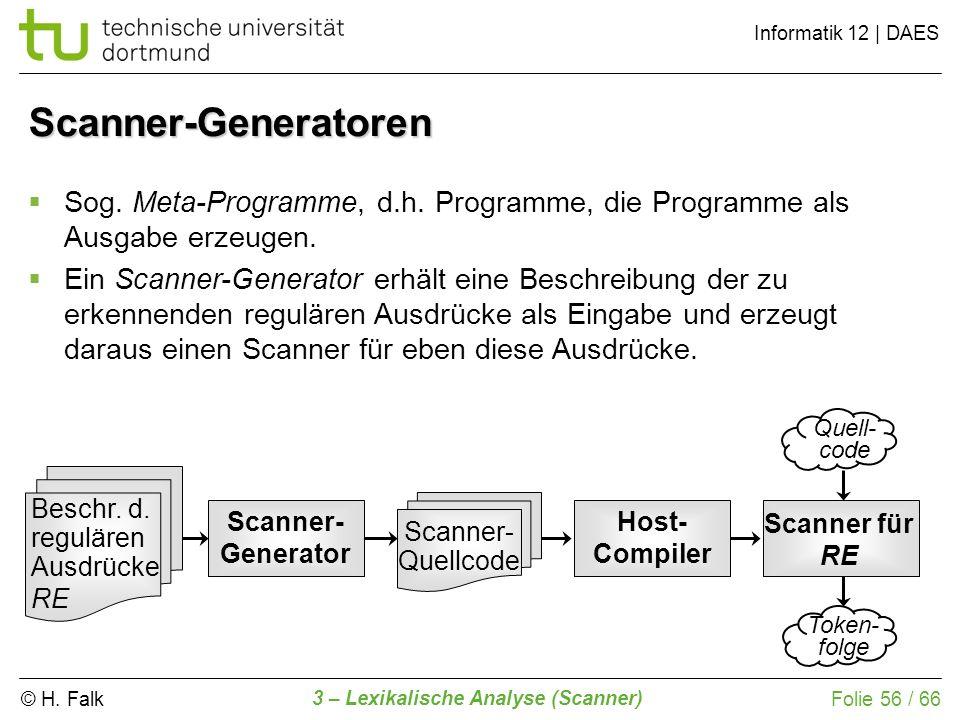 Scanner-Generatoren Sog. Meta-Programme, d.h. Programme, die Programme als Ausgabe erzeugen.