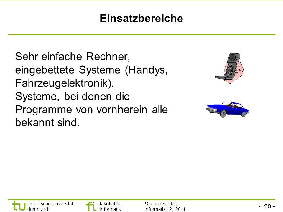 Einsatzbereiche Sehr einfache Rechner, eingebettete Systeme (Handys, Fahrzeugelektronik).