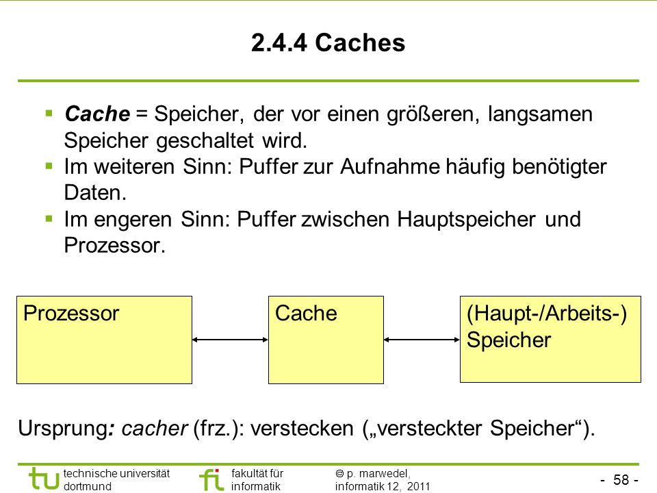 2.4.4 Caches Cache = Speicher, der vor einen größeren, langsamen Speicher geschaltet wird.