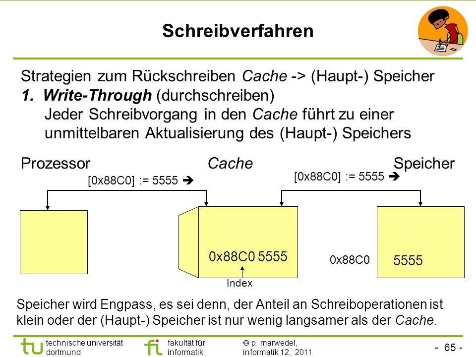 Schreibverfahren Strategien zum Rückschreiben Cache -> (Haupt-) Speicher.