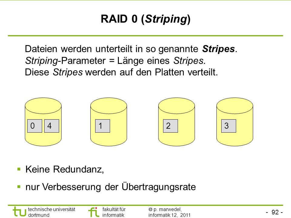 RAID 0 (Striping) Dateien werden unterteilt in so genannte Stripes.