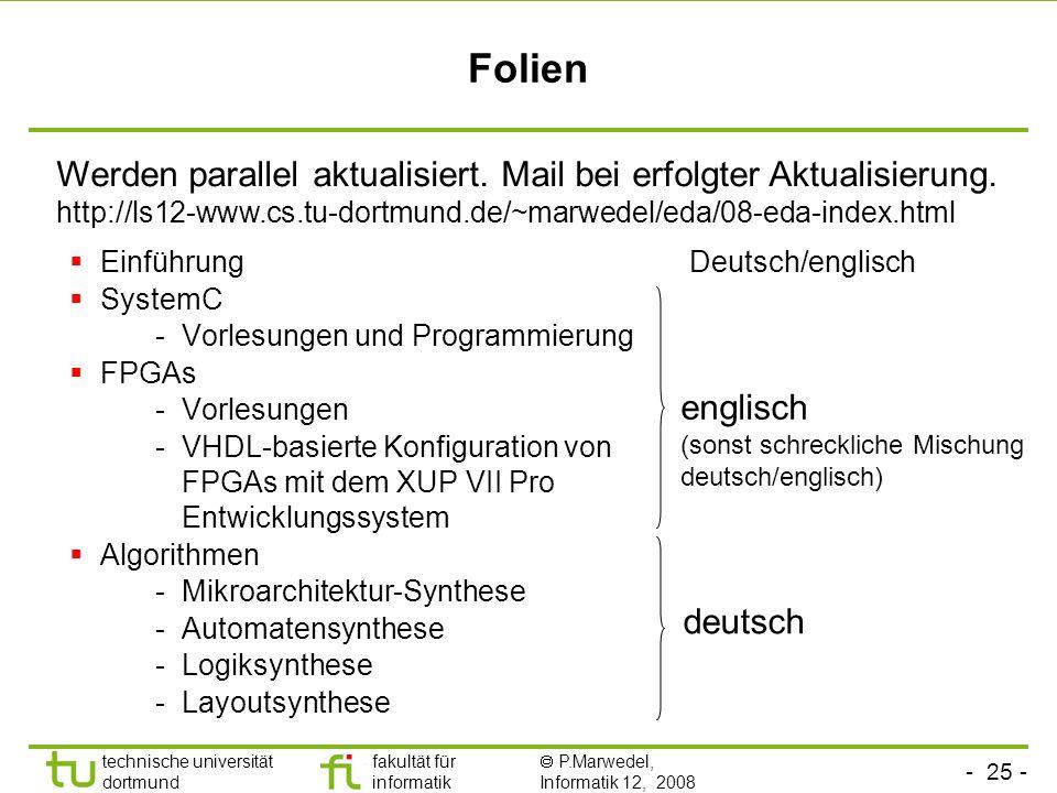 Folien Werden parallel aktualisiert. Mail bei erfolgter Aktualisierung. http://ls12-www.cs.tu-dortmund.de/~marwedel/eda/08-eda-index.html.