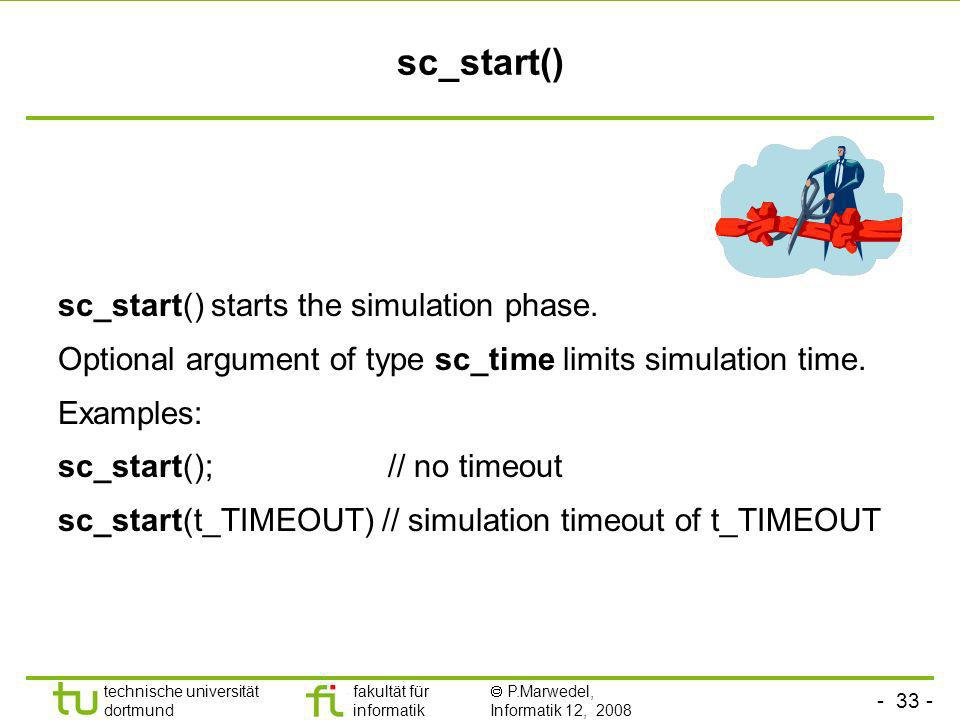 sc_start() sc_start() starts the simulation phase.