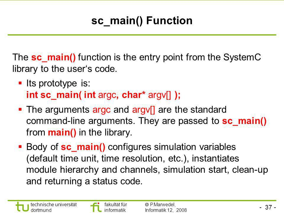sc_main() FunctionThe sc_main() function is the entry point from the SystemC library to the user's code.