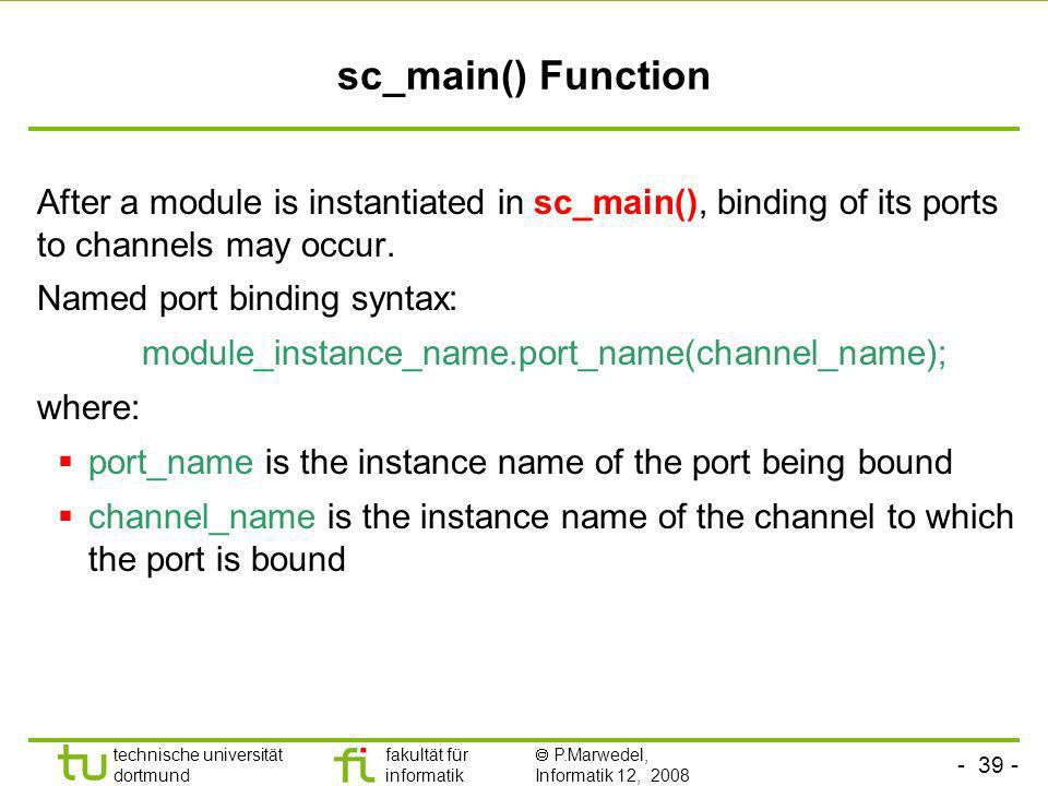 sc_main() Function After a module is instantiated in sc_main(), binding of its ports to channels may occur.