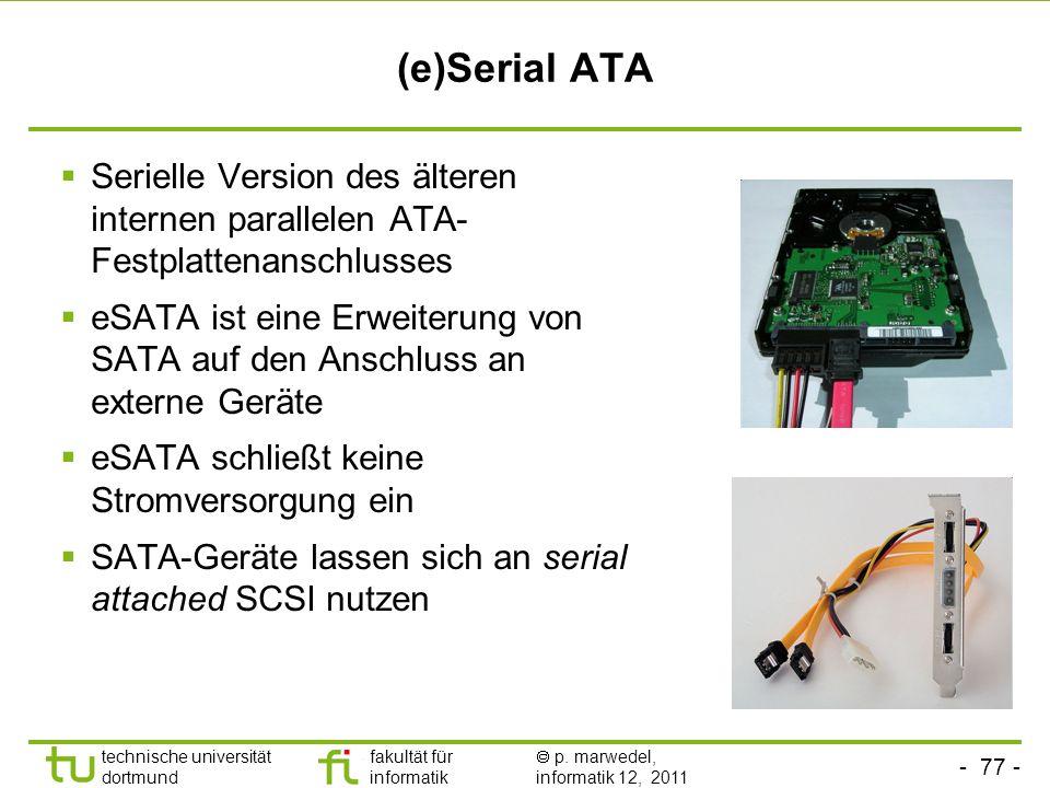 (e)Serial ATASerielle Version des älteren internen parallelen ATA-Festplattenanschlusses.