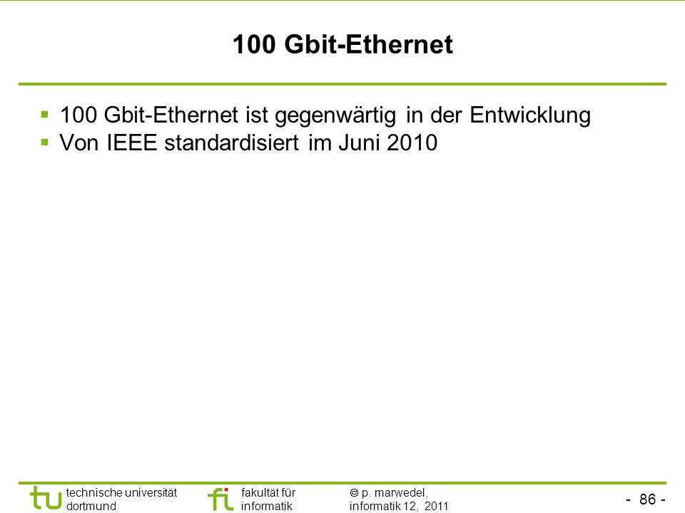 100 Gbit-Ethernet 100 Gbit-Ethernet ist gegenwärtig in der Entwicklung