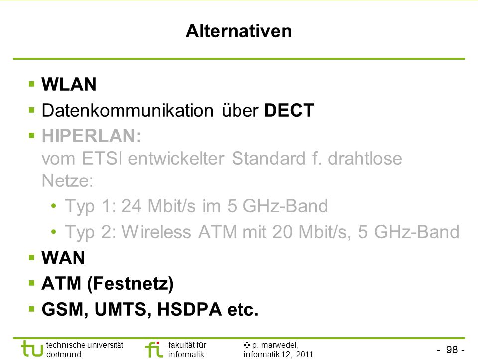 AlternativenWLAN. Datenkommunikation über DECT. HIPERLAN: vom ETSI entwickelter Standard f. drahtlose Netze: