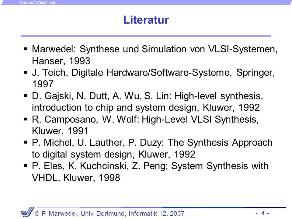 Literatur Marwedel: Synthese und Simulation von VLSI-Systemen, Hanser, 1993. J. Teich, Digitale Hardware/Software-Systeme, Springer, 1997.