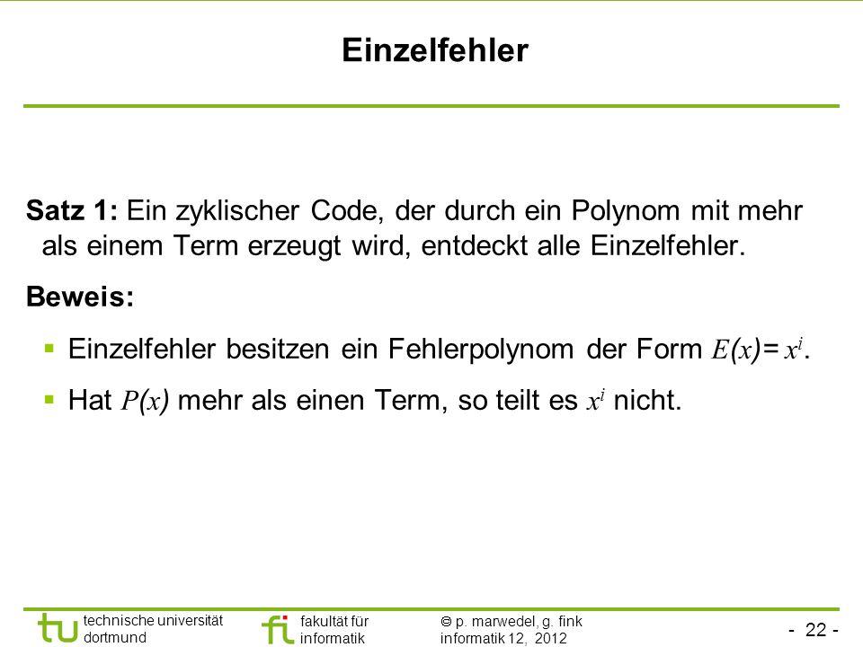Einzelfehler Satz 1: Ein zyklischer Code, der durch ein Polynom mit mehr als einem Term erzeugt wird, entdeckt alle Einzelfehler.