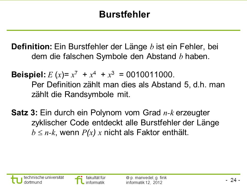Burstfehler Definition: Ein Burstfehler der Länge b ist ein Fehler, bei dem die falschen Symbole den Abstand b haben.