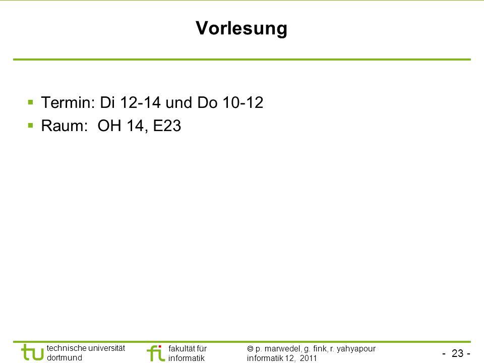 Vorlesung Termin: Di 12-14 und Do 10-12 Raum: OH 14, E23