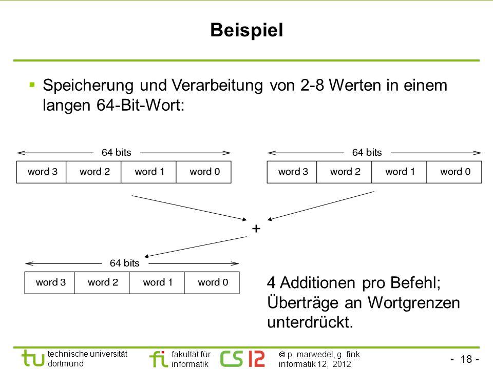 Beispiel Speicherung und Verarbeitung von 2-8 Werten in einem langen 64-Bit-Wort: + 4 Additionen pro Befehl; Überträge an Wortgrenzen unterdrückt.