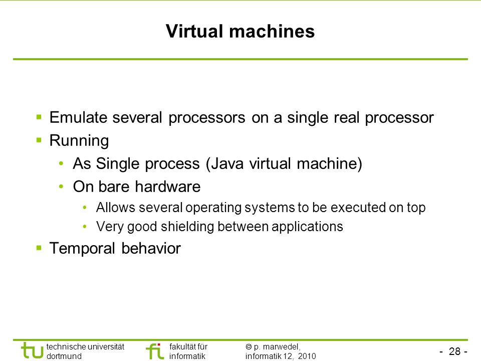 Virtual machines Emulate several processors on a single real processor