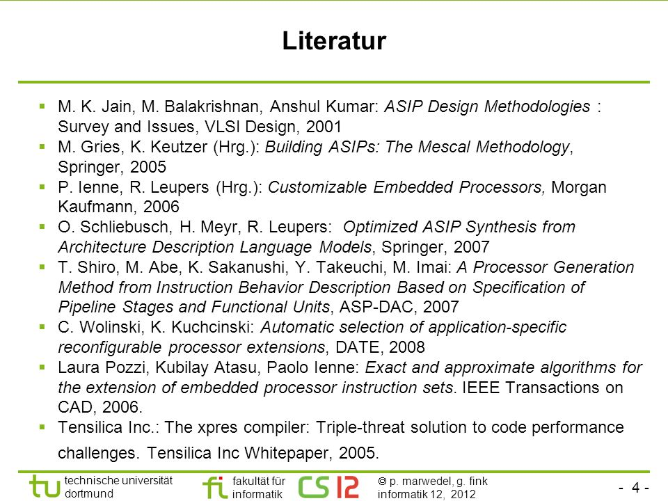 Literatur M. K. Jain, M. Balakrishnan, Anshul Kumar: ASIP Design Methodologies : Survey and Issues, VLSI Design, 2001.